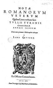 Notae Romanorum veterum quibus litera verbum facit Tullii Tyronis Ciceronis liberti, et Annaei Senecae : erutae nunc primum è bibliotaphiis editaeque a Iano Grutero