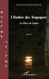 L'Ombre des Tropiques: Les rêves de Céphas