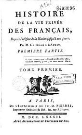 Histoire de la vie privée des Français depuis l'origine de la nation jusqu'à nos jours, par M. Le Grand d'Aussy: Volume1