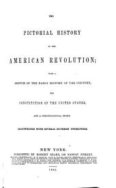 The Pictorial History of the American Revolution: With a Sketch of the Early History of the Country, the Constitution of the United States, and a Chronological Index