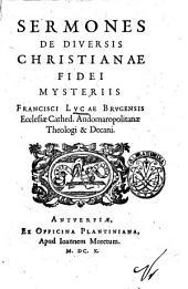 Sermones de diuersis Christianae fidei mysteriis Francisci Lucae Brugensis ecclesiæ cathed. Audomaropolitanæ theologi & decani