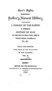 Buffon's Natural History: Containing a Theory of the Earth, a General History of Man, of the Brute Creation, and of Vegetables, Minerals, &c. &c, Volume 10