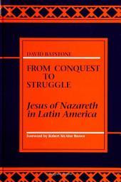 From Conquest to Struggle: Jesus of Nazareth in Latin America