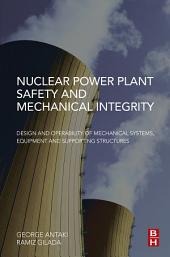 Nuclear Power Plant Safety and Mechanical Integrity: Design and Operability of Mechanical Systems, Equipment and Supporting Structures