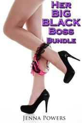Her Big Black Boss Bundle (Interracial Erotica Bundle)