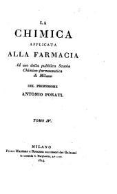 La chimica applicata alla farmacia ad uso della pubblica Scuola chimico-farmaceutica di Milano del professore Antonio Porati tomo primo (-quinto): Volume 4