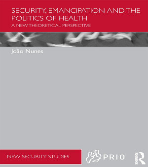 Security  Emancipation and the Politics of Health PDF