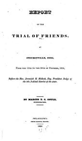 Report of the Trial of Friends: At Steubenville, Ohio, from the 15th to the 26th of October, 1828, Before the Hon. Jeremiah H. Hallock, Esq., President Judge of the 5th Judicial District of the State