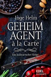 Geheimagent à la Carte: Ein kulinarischer Krimi