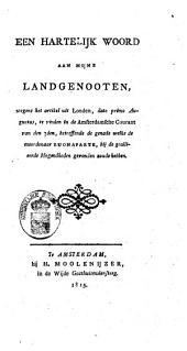 Een hartelijk woord aan mijne landgenooten, wegens het artikel uit Londen, dato primo Augustus, te vinden in de Amsterdamsche Courant van den 7den, betreffende de genade welke de moordenaar Buonaparte, bij de geallieerde mogendheden gevonden zoude hebben