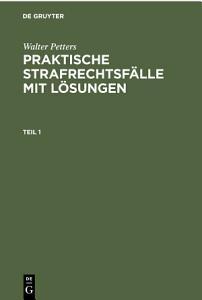 Walter Petters  Praktische Strafrechtsf  lle mit L  sungen  Teil 1 PDF