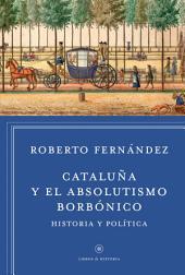 Cataluña y el absolutismo borbónico: Historia y política