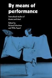 By Means of Performance: Intercultural Studies of Theatre and Ritual