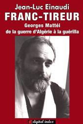 FRANC TIREUR: Georges Mattéi, de la guerre d'Algérie à la guérilla