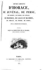 Oeuvres completes d'Horace, de Juvénal, de Perse, de Sulpicia, de Turnus, de Catulle, de Properce, de Gallus et Maximien, de Tibulle, de Phèdre et de Syrus