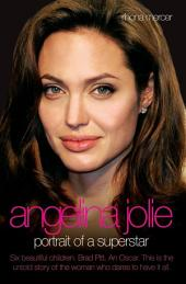 Angelina Jolie - The Biography: The Story of the World's Most Seductive Star