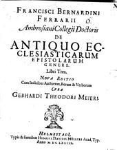 Franc. Bernardini Ferrarii De antiquo ecclesiasticarum epistolarum genere libri tres: cum indice