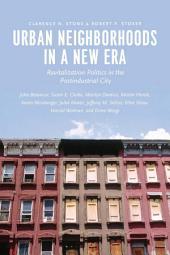 Urban Neighborhoods in a New Era: Revitalization Politics in the Postindustrial City