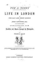 Tom & Jerry: Life in London, Or, The Day and Night Scenes of Jerry Hawthorn, Esq. and His Elegant Friend Corinthian Tom, in Their Rambles and Sprees Through the Metropolis