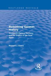 Rethinking German History (Routledge Revivals): Nineteenth-Century Germany and the Origins of the Third Reich