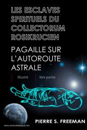 Les esclaves spirituels du Collectorum rosikrucien-Ière partie-Pagaille sur l'autoroute astrale-Illustre: Pagaille sur l'autoroute astrale