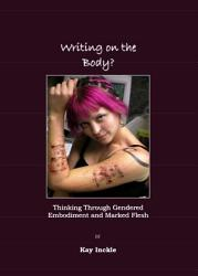 Writing On The Body Thinking Through Gendered Embodiment And Marked Flesh Book PDF