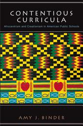 Contentious Curricula: Afrocentrism and Creationism in American Public Schools: Afrocentrism and Creationism in American Public Schools
