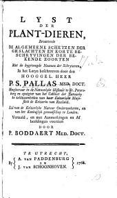 Lyst der Plant-Dieren, bevattende de algemeene schetzen der Geslachten en korte beschryvingen der bekende zoorten met de bygevoegde naamen der schryveren, in het Latyn beschreeven, door P. S. Pallas vertaald, en met Aanmerkingen en Afbeeldingen voorzien door P. Boddaert