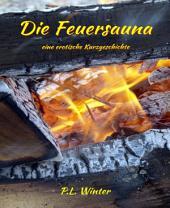 Die Feuersauna: eine erotische Kurzgeschichte
