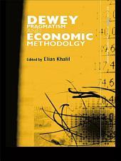 Dewey, Pragmatism and Economic Methodology