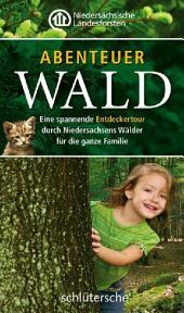 Abenteuer Wald: Eine spannende Entdeckertour durch Niedersachsens Wälder für die ganze Familie