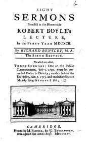 Eight Sermons preach'd at the Honourable Robert Boyle's Lecture, in the first year, MDCXCII. ... The fifth edition. To which is now added a sermon preach'd at the Publick-Commencement at Cambridge July V. MDCXCVI., etc