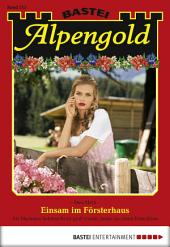 Alpengold - Folge 215: Einsam im Försterhaus