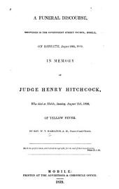 A Funeral Discourse, Delivered in the Government Street Church, Mobile, on Sabbath, August 18th, 1839, in Memory Judge Henry Hitchcock, who Died at Mobile, Sunday, August 11th, 1839, of Yellow Fever