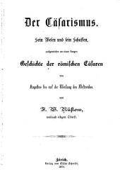 Der caesarismus: Sein wesen und sein schaffen, aufgewiesen an einer kurzen geschichte der roemischen caesaren von Augustus bis auf die theilung des weltreiches