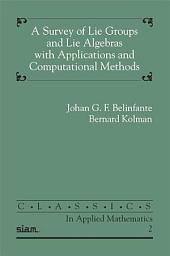 A Survey of Lie Groups and Lie Algebras with Applications and Computational Methods
