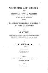 "Methodism and Dissent; being strictures upon a pamphlet by the Rev. J. Beckwith entitled ""The Position of the Wesleyans in reference to the Church and Dissenters."" With an appendix ... composed of ... quotations from the previous publications of this author. Fourth edition"