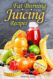 Fat Burning Juicing Recipes: Enjoy your way to fitness