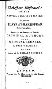 Shakespear Illustrated, Or, The Novels and Histories, on which the Plays of Shakespear are Founded: Volume 1