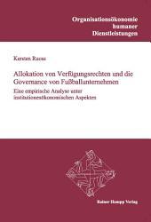 Allokation von Verfügungsrechten und die Governance von Fußballunternehmen: Eine empirische Analyse unter institutionenökonomischen Aspekten
