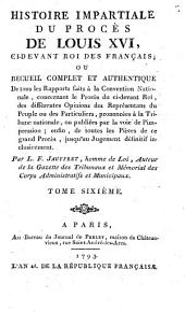 Histoire impartiale du proces de Louis XVI, ci-devant roi des Francais etc: Volume6