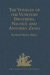 The Voyages of the Venetian Brothers, Nicolò and Antonio Zeno, to the Northern Seas in the XIVth Century: Comprising the latest known Accounts of the Lost Colony of Greenland; and of the Northmen in America before Columbus