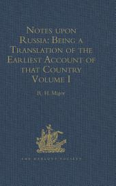 Notes upon Russia: Being a Translation of the earliest Account of that Country, entitled Rerum Muscoviticarum commentarii, by the Baron Sigismund von Herberstein: Ambassador from the Court of Germany to the Grand Psrince Vasiley Ivanovich, in the years 1517 and 1526