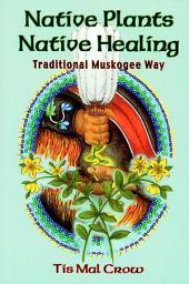 Native Plants, Native Healing: Traditional Muskagee Way