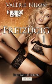 Freizügig - Erotischer Roman (( Audio )) [Edition Edelste Erotik]: Buch & Hörbuch