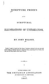 Scripture proofs and Scriptural illustrations of Unitarianism