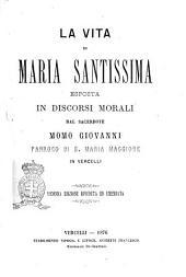 La vita di Maria santissima esposta in discorsi morali dal sacerdote Momo Giovanni