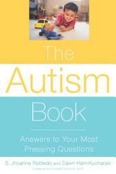 The Autism Book: Answers to Your Most Pressing Questions