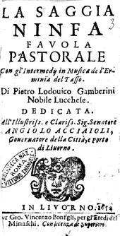 La saggia ninfa fauola pastorale con gl'Intermedij in musica de l'Erminia del Tasso. Di Pietro Lodouico Gamberini nobile lucchese. ..