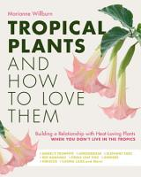 Tropical Plants and How to Love Them PDF